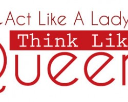 Act Like a Lady, Think Like a Queen